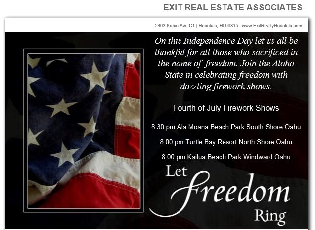 On this Independence day let us all be thankful for all those who sacrificed in the name of freedom. Join the Aloha State in celebrating freedom with dazzling firework shows. 8:30 pm Ala Moana Beach Park South Shore Oahu. 8:00 pm Turtle Bay Resort North Shore Oahu. 8:00 pm Kailua Beach Park Windward Oahu.